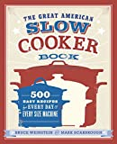 The Great American Slow Cooker Book: 500 Easy Recipes for Every Day and Every Size Machine: A Cookbook