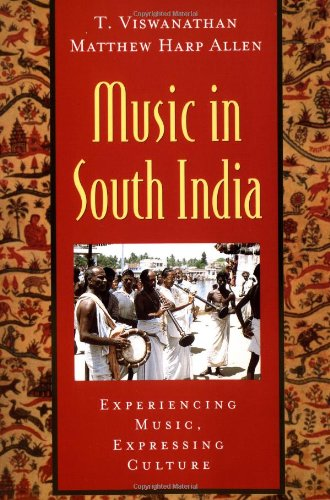 Music in South India: The Karnatak Concert Tradition and Beyond: Experiencing Music, Expressing Culture (Global Music Se