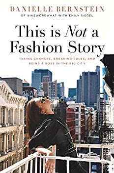 This is Not a Fashion Story  Taking Chances Breaking Rules and Being a Boss in the Big City