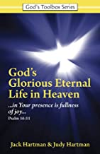 God's Glorious Eternal Life in Heaven: In Your Presence Is Fullness of Joy