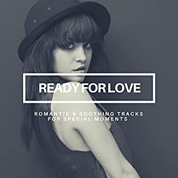 Ready For Love - Romantic & Soothing Tracks For Special Moments