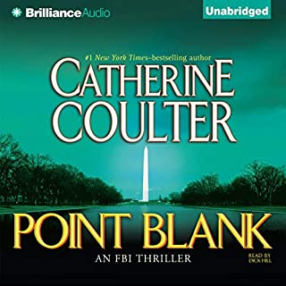 Point Blank: An FBI Thriller, Book 10                   Written by:                                                                                                                                 Catherine Coulter                               Narrated by:                                                                                                                                 Dick Hill                      Length: 10 hrs and 10 mins     Not rated yet     Overall 0.0