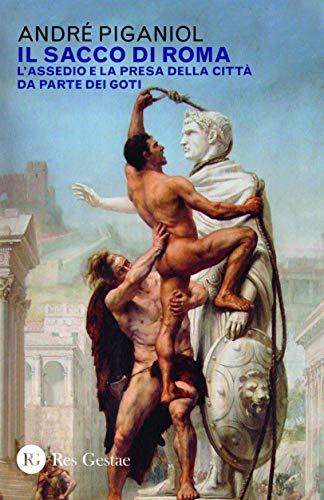 Il sacco di Roma. L'assedio e la presa della città da parte dei goti