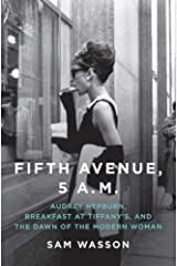 Fifth Avenue, 5 A.M.: Audrey Hepburn, Breakfast at Tiffany's, and The Dawn of the Modern Woman Kindle Edition