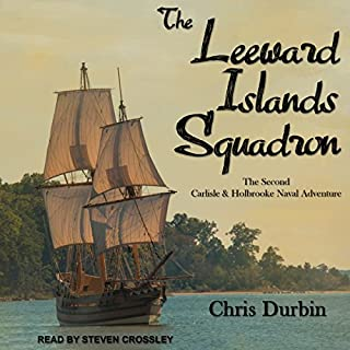The Leeward Islands Squadron     Carlisle and Holbrooke Naval Adventures Series, Book 2              Written by:                                                                                                                                 Chris Durbin                               Narrated by:                                                                                                                                 Steven Crossley                      Length: 10 hrs and 57 mins     Not rated yet     Overall 0.0
