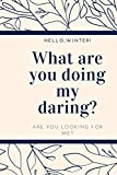 HELLO WINTER! What are you doing darling ? are you looking for me?: Beautiful and classy Notebook:...