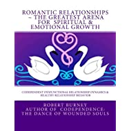 Romantic Relationships ~ The Greatest Arena for Spiritual & Emotional Growth: Codependent Dysfunctional Relationship Dynamics & Healthy Relationship Behavior