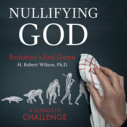 Nullifying God: Evolution's End Game, a Scientist's Challenge audiobook cover art