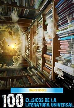 100 Clásicos de la Literatura Universal: Vol.1 (All Time Best Writers) (Spanish Edition) by [VARIOS AUTORES]