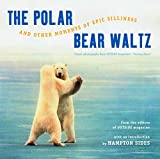 The Polar Bear Waltz and Other Moments of Epic Silliness: Comic Classics from Outside Magazine's 'parting Shots' (Outside Books)