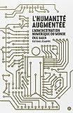 L'humanité augmentée - L'administration numérique du monde de Eric Sadin ( 15 mai 2013 ) - 15/05/2013