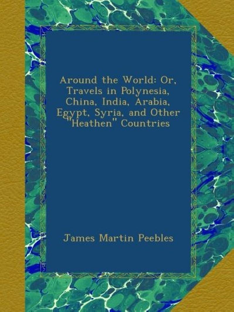先見の明下に受信Around the World: Or, Travels in Polynesia, China, India, Arabia, Egypt, Syria, and Other