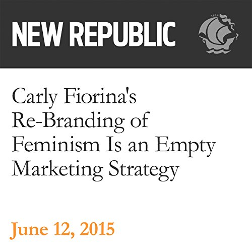 Carly Fiorina's Re-Branding of Feminism Is an Empty Marketing Strategy audiobook cover art