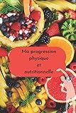 Ma progression sportive et nutritionnelle: Programme sportif sur 30j, Carnet de suivi et d'information sur le sport et la nutrition pour les débutants ... forme physique et mentale, et manger mieux.