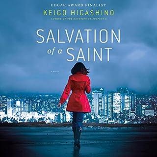 Salvation of a Saint                   By:                                                                                                                                 Keigo Higashino,                                                                                        Alexander O. Smith (translator)                               Narrated by:                                                                                                                                 David Pittu                      Length: 9 hrs and 10 mins     231 ratings     Overall 4.1
