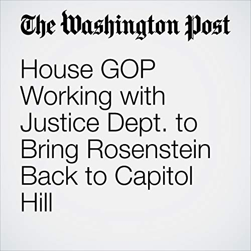 House GOP Working with Justice Dept. to Bring Rosenstein Back to Capitol Hill copertina