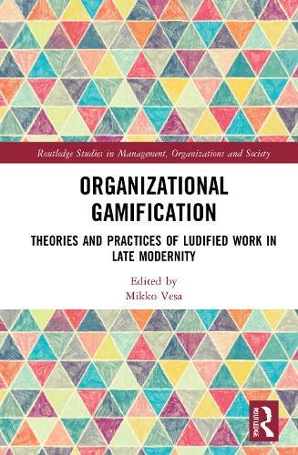 Organizational Gamification: Theories and Practices of Ludified Work in Late Modernity (Routledge Studies in Management, Organizations and Society) (English Edition)