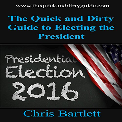 The Quick and Dirty Guide to Electing the President audiobook cover art
