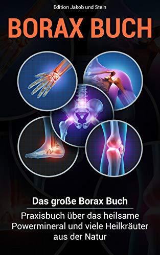 Borax- Buch: Das große Borax- Praxisbuch über das heilsame Powermineral und viele Heilkräuter aus der Natur