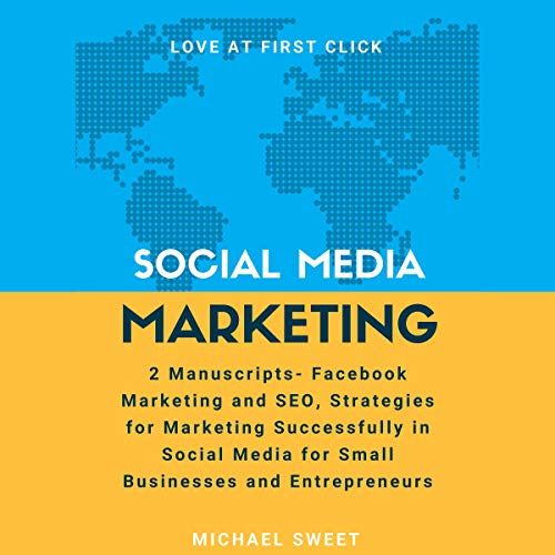Social Media Marketing: 2 Manuscripts - Facebook Marketing and SEO, Strategies for Marketing Successfully in Social Media for Small Businesses and Entrepreneurs audiobook cover art