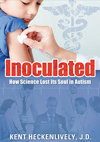 Inoculated: How Science Lost its Soul in Autism by [Kent Heckenlively]