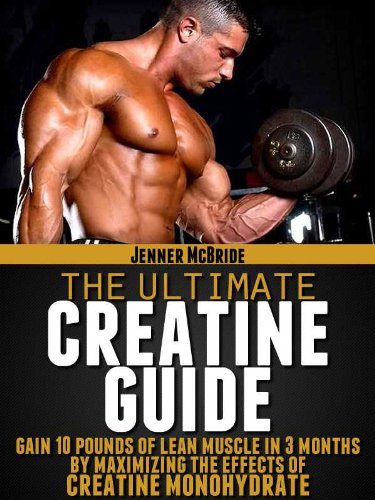 Creatine Monohydrate: The Ultimate Guide (Build 10 Pounds of Muscle in 10 Weeks Book 1) (English Edition)