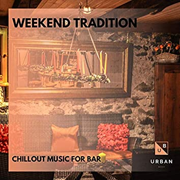 Weekend Tradition - Chillout Music For Bar