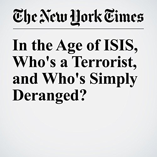 In the Age of ISIS, Who's a Terrorist, and Who's Simply Deranged? audiobook cover art