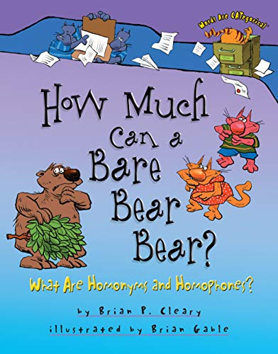 How Much Can a Bare Bear Bear?: What Are Homonyms and Homophones? (Words Are...