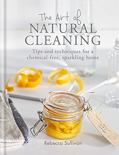 Compare Textbook Prices for The Art of Natural Cleaning: Tips and techniques for a chemical-free sparkling home  ISBN 9780857834751 by Sullivan, Rebecca