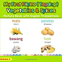 My First Filipino (Tagalog) Vegetables & Spices Picture Book with English Translations: Bilingual Early Learning & Easy Teaching Filipino (Tagalog) ... Basic Filipino (Tagalog) words for Children)