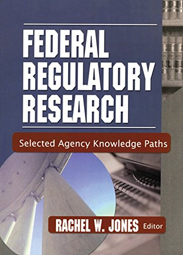 Federal Regulatory Research: Selected Agency Knowledge Paths (English Edition)