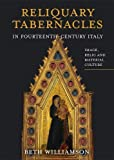 Reliquary Tabernacles in Fourteenth-Century Italy: Image, Relic and Material Culture (Boydell Studies in Medieval Art and Architecture)