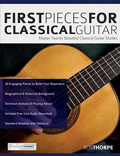 First Pieces for Classical Guitar: Master twenty beautiful classical guitar studies