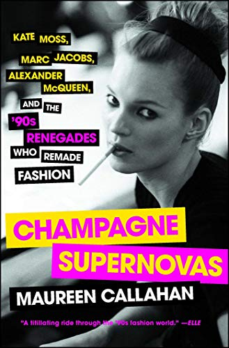 Champagne Supernovas: Kate Moss, Marc Jacobs, Alexander McQueen, and the '90s Renegades...