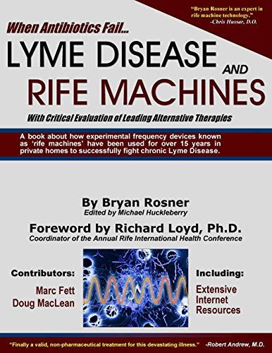 Compare Textbook Prices for When Antibiotics Fail: Lyme Disease and Rife Machines, with Critical Evaluation of Leading Alternative Therapies 1 Edition ISBN 9780976379706 by Rosner, Bryan,Huckleberry, Michael,Driesen, Karin