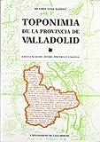Toponimia de la provincia de Valladolid: las cuencas del Duero, Pisuerga y Esgueva (Serie Lingüística y filología)