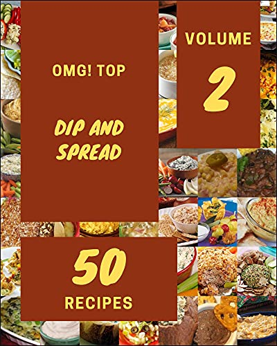 OMG! Top 50 Dip And Spread Recipes Volume 2: A Dip And Spread Cookbook You Will Love (English Edition)