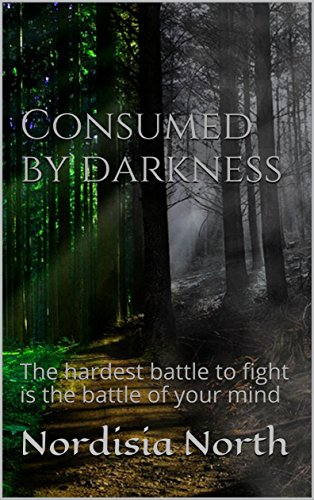 Consumed by darkness: The hardest battle to fight is the battle of your mind (English Edition)