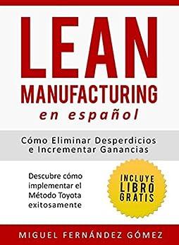 Lean Manufacturing En Español: Cómo eliminar desperdicios e incrementar ganancias (Spanish Edition) by [Fernández Gómez Miguel]