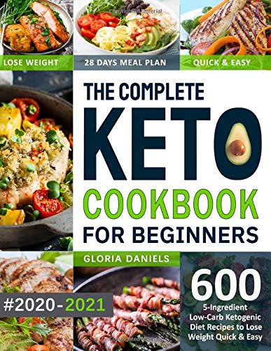 The Complete Keto Cookbook for Beginners: 600 5-Ingredient Low-Carb Ketogenic Diet Recipes to Lose Weight Quick & Easy (28 Days Meal Plan Included)