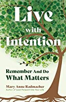 Live with Intention: Remember and Do What Matters (Positive Affirmations, Mindfulness, Motivational Quotes)