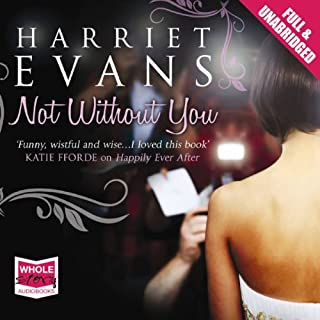 Not Without You                   By:                                                                                                                                 Harriet Evans                               Narrated by:                                                                                                                                 Penelope Rawlins                      Length: 16 hrs and 59 mins     6 ratings     Overall 3.8