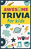 Awesome Trivia For Kids: 300 Super Fun, Challenging and Totally Awesome Trivia Questions