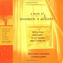 A Book of Women's Altars: How to Create Sacred Spaces for Art, Worship, Solace, Celebration by Nancy Brady Cunningham(2002-09-01)