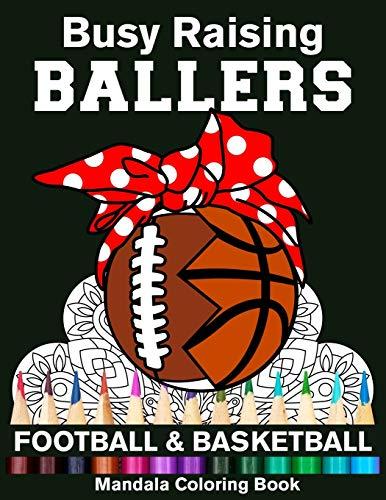 Busy Raising Ballers Football And Basketball Mandala Coloring Book: Funny Football And Basketball Mom Ball with Headband Mandala Coloring Book