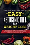 Easy Ketogenic Diet for Weight Loss: The Essential Low Carb Diet for Beginners with Recipes for Weight Loss. Get Quickly in Shape with Over 80 Simple and Tasty Keto Recipes