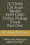 [UT500] 1950 GMC Utility Pickup Truck: 'Where the Miniature Meets the Real' (Utilities & Light Trucks Series)