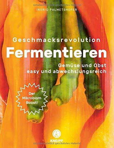 Geschmacksrevolution Fermentieren: Obst und Gemüse easy und abwechslungsreich