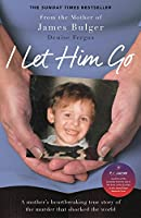 I Let Him Go: A Mother's Heartbreaking True Story of the Murder That Shocked the World